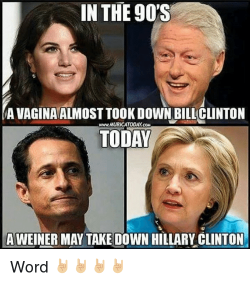 Bill Clinton, Hillary Clinton, and Memes: IN THE 90'S  AVAGINAALMOSTTOOK DOWN BILL CLINTON  www.MURICATODAY cau  TODAY  A WEINER MAY TAKE DOWN HILLARY CLINTON Word 🤘🏼🤘🏼🤘🏼🤘🏼