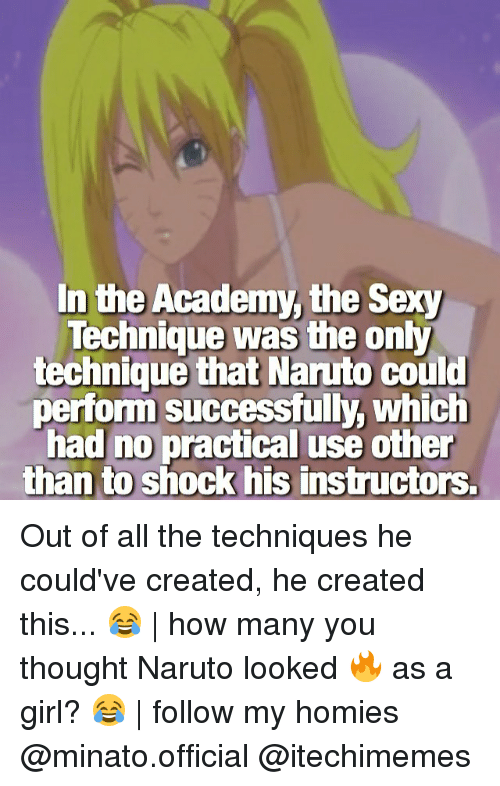 minato: In the Academy, the Sexy  Technique was the only  technique that Naruto could  perform successfully, which  had no practical use other  than to shock his instructors. Out of all the techniques he could've created, he created this... 😂 | how many you thought Naruto looked 🔥 as a girl? 😂 | follow my homies @minato.official @itechimemes