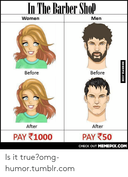 The Barber Shop: In The Barber ShoP  Women  Men  Before  Before  After  After  PAY 1000  PAY 50  CHECK OUT MEMEPIX.COM  MEMEPIX.COM Is it true?omg-humor.tumblr.com