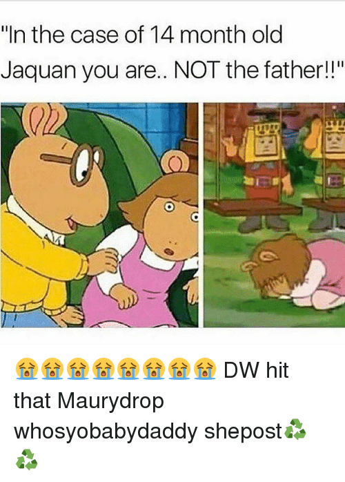 "Memes, Old, and 🤖: ""In the case of 14 month old  Jaguan you are... NOT the father!!"" 😭😭😭😭😭😭😭😭 DW hit that Maurydrop whosyobabydaddy shepost♻♻"