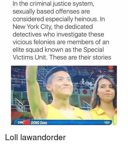 Funny: In the criminal justice system  sexually based offenses are  considered especially heinous. In  New York City, the dedicated  detectives who investigate these  vicious felonies are members of an  elite squad known as the Special  Victims Unit. These are their stories  CHN  DONG DONG Loll lawandorder