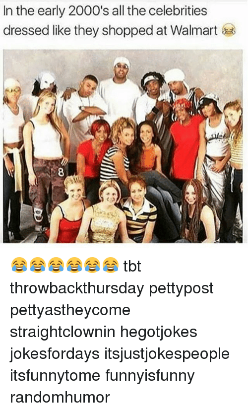 Memes, Tbt, and Walmart: In the early 2000's all the celebrities  dressed like they shopped at Walmart 😂😂😂😂😂😂 tbt throwbackthursday pettypost pettyastheycome straightclownin hegotjokes jokesfordays itsjustjokespeople itsfunnytome funnyisfunny randomhumor