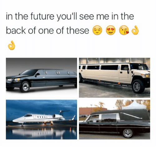 Dank Memes, Futures, and  Youll See: in the future you'll see me in the  back of one of these