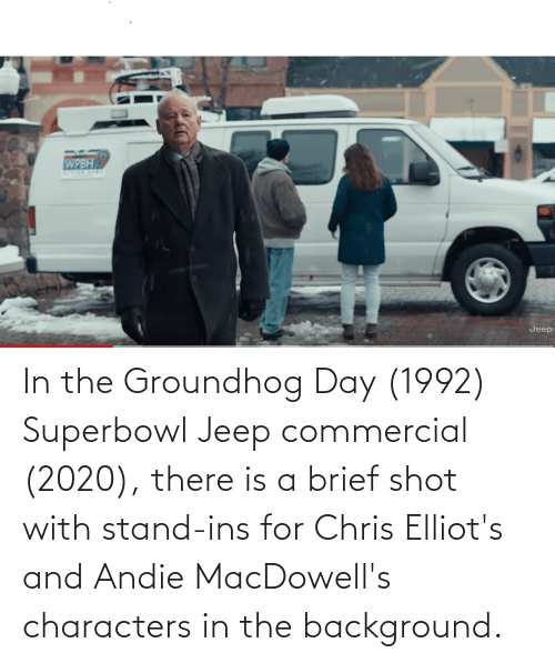 andie: In the Groundhog Day (1992) Superbowl Jeep commercial (2020), there is a brief shot with stand-ins for Chris Elliot's and Andie MacDowell's characters in the background.