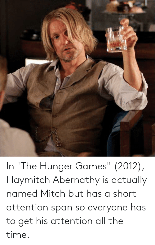 """The Hunger Games: In """"The Hunger Games"""" (2012), Haymitch Abernathy is actually named Mitch but has a short attention span so everyone has to get his attention all the time."""