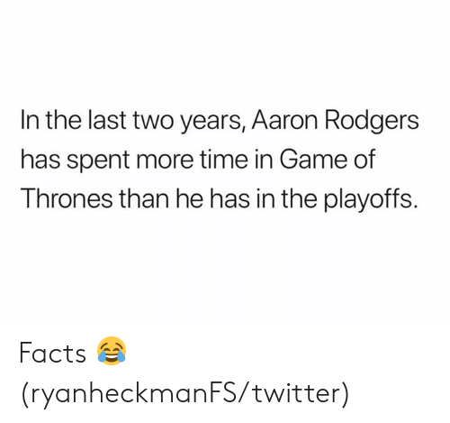 Aaron Rodgers: In the last two years, Aaron Rodgers  has spent more time in Game of  Thrones than he has in the playoffs Facts 😂 (ryanheckmanFS/twitter)