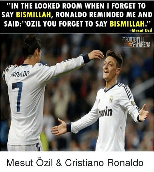 """mesut ozil: """"IN THE LOOKED ROOM WHEN I FORGET TO  SAY BISMILLAH, RONALDO REMINDED ME AND  SAID:""""OZIL YOU FORGET TO SAY BISMILLAH.""""  -Mesut Ozil  FOOTBALL  RENA  ONALDO  In Mesut Özil & Cristiano Ronaldo"""