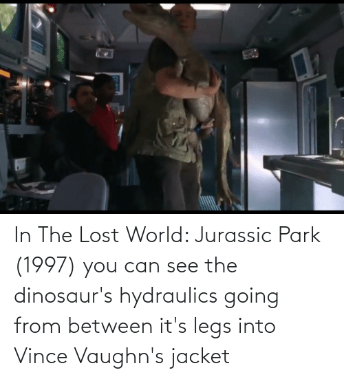 Jurassic Park: In The Lost World: Jurassic Park (1997) you can see the dinosaur's hydraulics going from between it's legs into Vince Vaughn's jacket