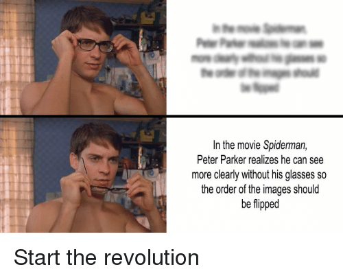Glasses, Images, and Movie: In the movie Spiderman,  Peter Parker realizes he can see  more clearly without his glasses so  the order of the images should  be flipped <p>Start the revolution</p>