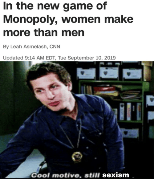 leah: In the new game of  Monopoly, women make  more than men  By Leah Asmelash, CNN  Updated 9:14 AM EDT, Tue September 10, 2019  Cool motive, still sexism