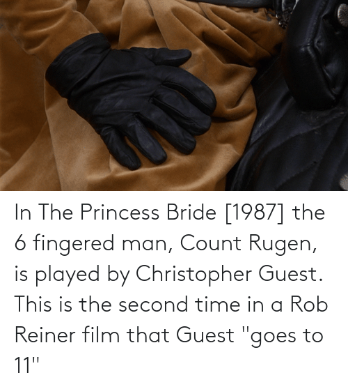 """Guest: In The Princess Bride [1987] the 6 fingered man, Count Rugen, is played by Christopher Guest. This is the second time in a Rob Reiner film that Guest """"goes to 11"""""""