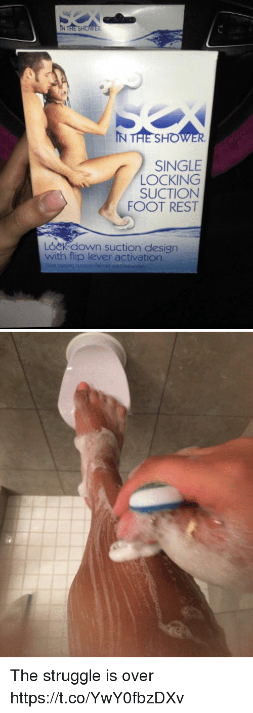 Struggle, Girl Memes, and Design: IN THE SHO  SINGLE  LOCKING  SUCTION  FOOT REST  LOeKdown suction design  with flip lever activation. The struggle is over https://t.co/YwY0fbzDXv