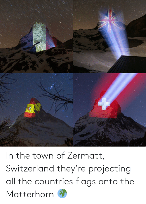 flags: In the town of Zermatt, Switzerland they're projecting all the countries flags onto the Matterhorn 🌍