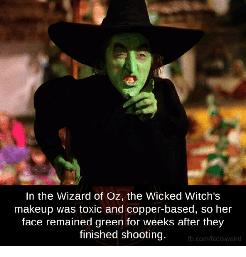 Wizard of Oz: In the Wizard of Oz, the Wicked Witch's  makeup was toxic and copper-based, so her  face remained green for weeks after they  finished shooting.  fb.com/facts Weird