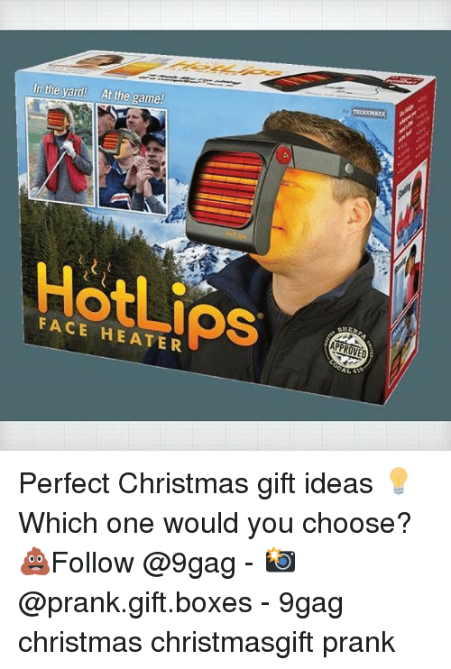 9gag, Christmas, and Memes: In the yard! Attie game  Hotlips  APPROVED  FACE HEATER Perfect Christmas gift ideas 💡Which one would you choose? 💩Follow @9gag - 📸@prank.gift.boxes - 9gag christmas christmasgift prank