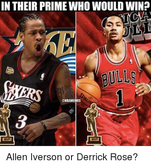 Allen Iverson, Derrick Rose, and Memes: IN THEIR PRIMEWHO WOULD WIN?  @NBAMEMES Allen Iverson or Derrick Rose?