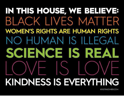 In This House We Believe Black Lives Matter Womens Rights Are Human