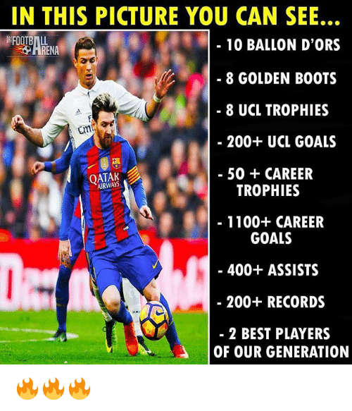 Bailey Jay, Goals, and Memes: IN THIS PICTURE YOU CAN SEE...  10 BALLON D'ORS  ARENA  - 8 GOLDEN BOOTS  8 UCL TROPHIES  200+ UCL GOALS  50 + CAREER  QATAK  AIRWAYS  TROPHIES  1100+ CAREER  GOALS  400+ ASSISTS  200+ RECORDS  2 BEST PLAYERS  OF OUR GENERATION 🔥🔥🔥