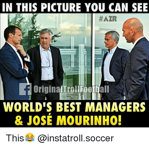 Memes, Soccer, and Best: IN THIS PICTURE YOU CAN SEE  HAZR  originalTrollFooth  all  WORLD'S BEST MANAGERS  & JOSE MOURINHO! This😂 @instatroll.soccer