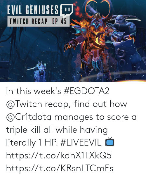 triple: In this week's #EGDOTA2 @Twitch recap, find out how @Cr1tdota manages to score a triple kill all while having literally 1 HP. #LIVEEVIL  📺  https://t.co/kanX1TXkQ5 https://t.co/KRsnLTCmEs