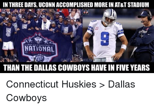 Dallas Cowboys, Football, and Nfl: IN THREE DAYS, UCONN ACCOMPLISHED MORE IN AT&T STADIUM  NATIONAL  14  THAN THE DALLAS COWBOYS HAVEIN FIVE YEARS Connecticut Huskies > Dallas Cowboys