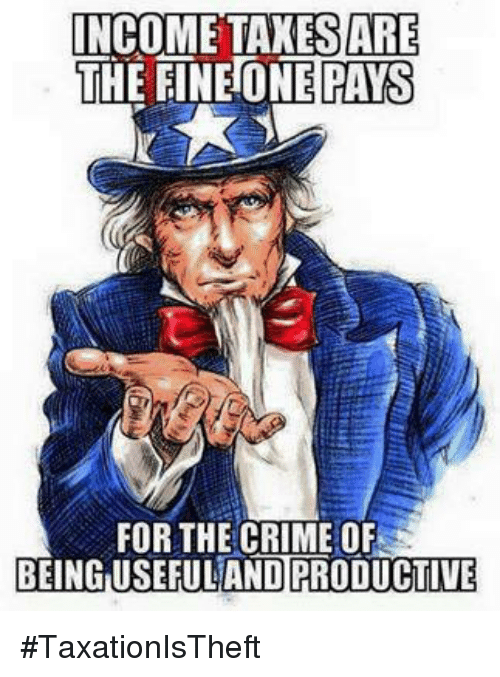 Crime, Memes, and 🤖: INCOME TAXESARE  THE ONE PAYS  FOR THE CRIME OF  BEINGUSETULANDPRODUCTULE #TaxationIsTheft