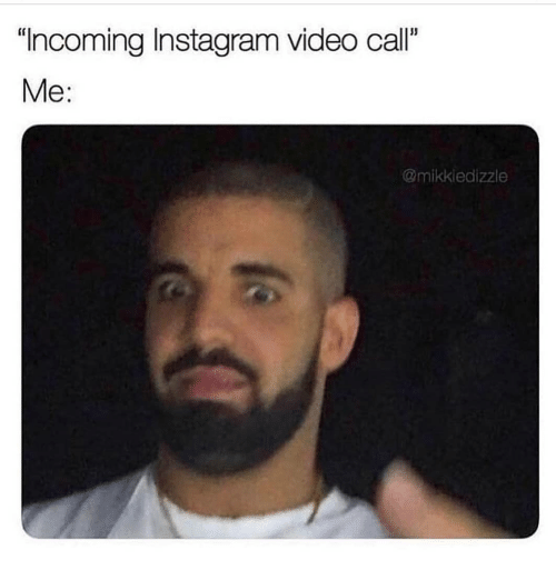 """Instagram, Memes, and Video: """"Incoming Instagram video call  Me:  @mikkiedizzle"""