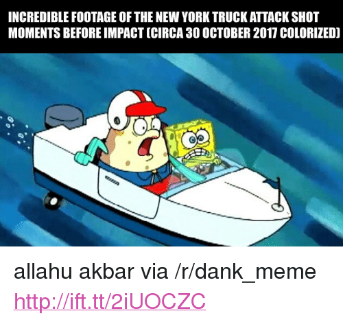 "allahu akbar: INCREDIBLE FOOTAGE OF THE NEW YORK TRUCK ATTACK SHOT  MOMENTS BEFORE IMPACT (CIRCA 30 OCTOBER 2017 COLORIZED) <p>allahu akbar via /r/dank_meme <a href=""http://ift.tt/2iUOCZC"">http://ift.tt/2iUOCZC</a></p>"