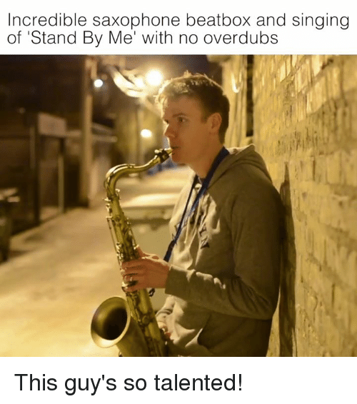 Beatbox, Singing, and Stand by Me: Incredible saxophone beatbox and singing  of Stand By Me' with no overdubs This guy's so talented!