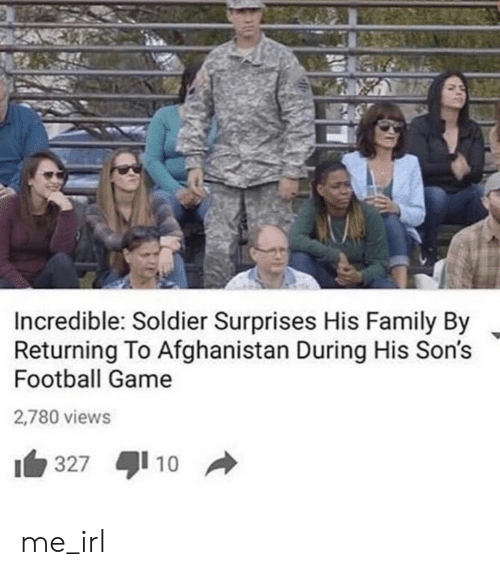 Afghanistan: Incredible: Soldier Surprises His Family By  Returning To Afghanistan During His Son's  Football Game  2,780 views  10  327  A me_irl