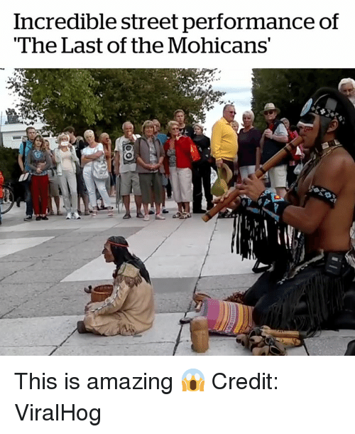 "Amazing, Street, and Mohicans: Incredible street performance of  ""The Last of the Mohicans' This is amazing 😱  Credit: ViralHog"