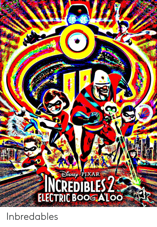 electric boogaloo: INCREDIBLES 2  ELECTRIC BOOGALoO Inbredables