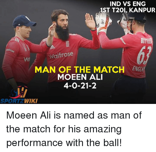 Ind Vs Eng: IND VS ENG  1ST T20, KANPUR  Waitrose  ENGA  MAN OF THE MATCH  MOEEN ALI  4-0-21-2  SPORT  WIKI Moeen Ali is named as man of the match for his amazing performance with the ball!