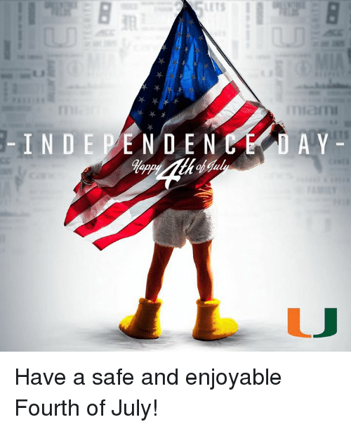 safe: INDE PE N D E N E LAY Have a safe and enjoyable Fourth of July!