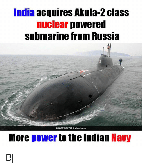 Memes, Image, and Images: India  acquires Akula-2 class  nuclear  powered  submarine from Russia  IMAGE CREDIT: Indian Navy  More  power to the Indian  Navy B|