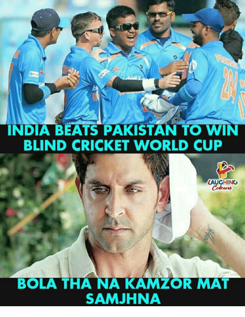 World Cup, Beats, and Cricket: INDIA BEATS PAKISTAN TO WIN  BLIND CRICKET WORLD CUP  LAUGHING  Coloers  BOLA THA NA KAMZOR MAT  SAMJHNA