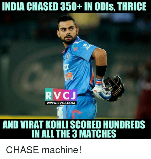 Memes and 🤖: INDIA CHASED 350+ IN ODIs, THRICE  RVCJ  WWW. RV CJ.COM  AND VIRAT KOHLI SCORED HUNDREDS  IN ALL THE 3 MATCHES CHASE machine!