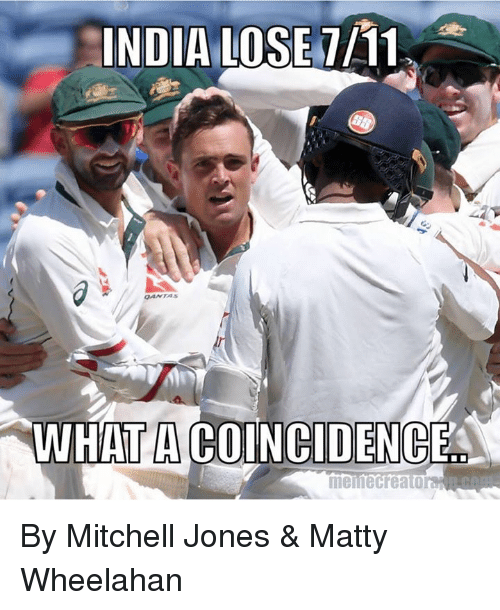memes creator: INDIA  LOSE 7/11  WHATACOINCIDENCE  meme Creator By Mitchell Jones & Matty Wheelahan