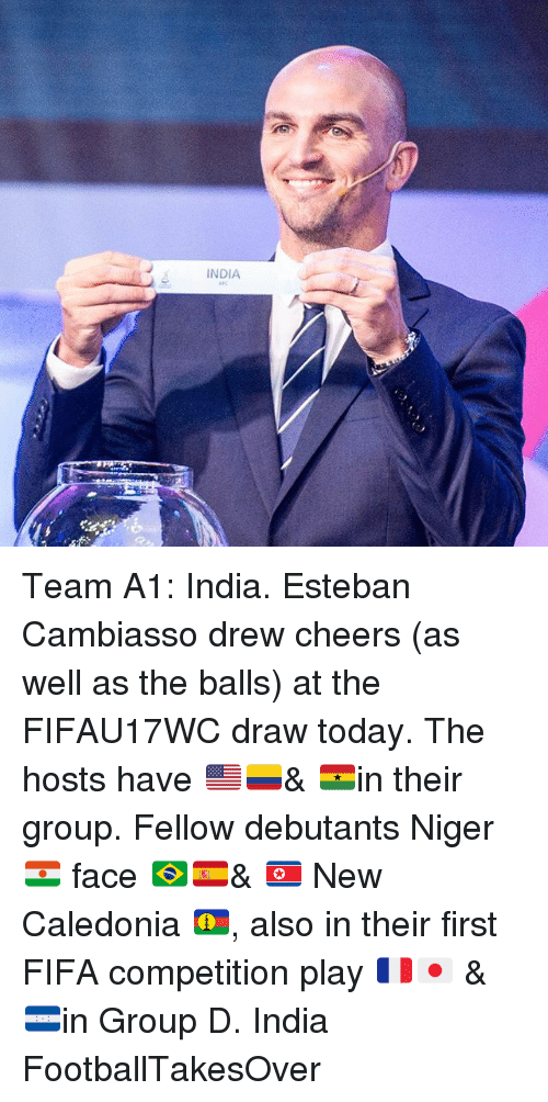 Cambiasso: INDIA Team A1: India. Esteban Cambiasso drew cheers (as well as the balls) at the FIFAU17WC draw today. The hosts have 🇺🇸🇨🇴& 🇬🇭in their group. Fellow debutants Niger 🇳🇪 face 🇧🇷🇪🇸& 🇰🇵 New Caledonia 🇳🇨, also in their first FIFA competition play 🇫🇷🇯🇵 & 🇭🇳in Group D. India FootballTakesOver