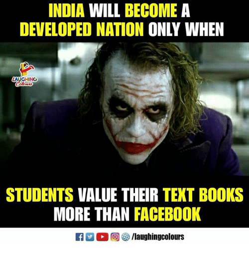 Books, Facebook, and India: INDIA WILL BECOME A  DEVELOPED NATION ONLY WHEN  LAUGHING  STUDENTS VALUE THEIR TEXT BOOKS  MORE THAN FACEBOOK  rED 回參/laughingcolours