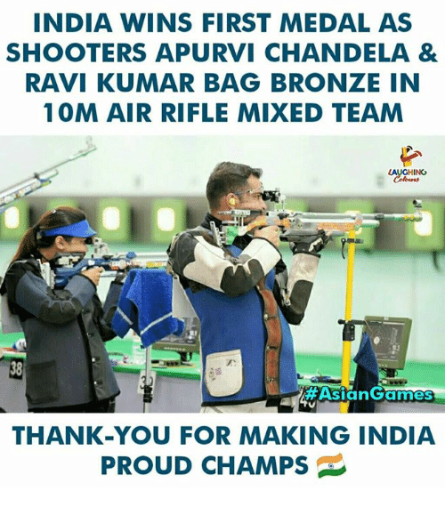Asian, Shooters, and Thank You: INDIA WINS FIRST MEDAL AS  SHOOTERS APURVI CHANDELA &  RAVI KUMAR BAG BRONZE IN  10M AIR RIFLE MIXED TEANM  LAUGHING  38  #Asian Games  THANK-YOU FOR MAKING INDIA  PROUD CHAMPS