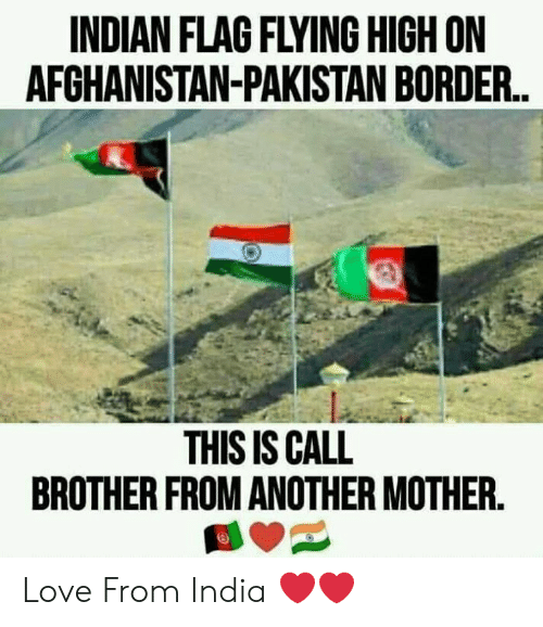 Brother From Another Mother: INDIAN FLAG FLYING HIGH ON  AFCHANISTAN-PAKISTAN BORDER.  THIS IS CALL  BROTHER FROM ANOTHER MOTHER. Love From India ❤️❤️
