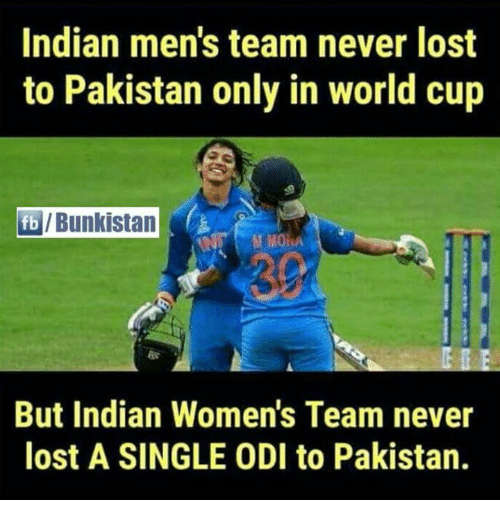 odi: Indian men's team never lost  to Pakistan only in world cup  /Bunkistal  30  But Indian Women's Team never  lost A SINGLE ODI to Pakistan.