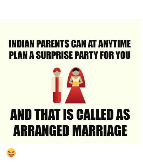 Marriage, Parents, and Party: INDIAN PARENTS CANATANYTIME  PLANASURPRISE PARTY FOR YOU  AND THAT ISCALLED AS  ARRANGED MARRIAGE 😝