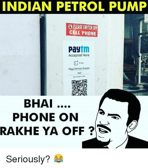 Memes, 🤖, and Code: INDIAN PETROL PUMP  PLEASE SWITCH OFF  CELLPHONE  tm  Pay  Accepted Here  To Pay  Vega Service Station  loci  Scan Paytm code  BHAI  PHONE ON  RAKHE YA OFF 2 Seriously? 😂
