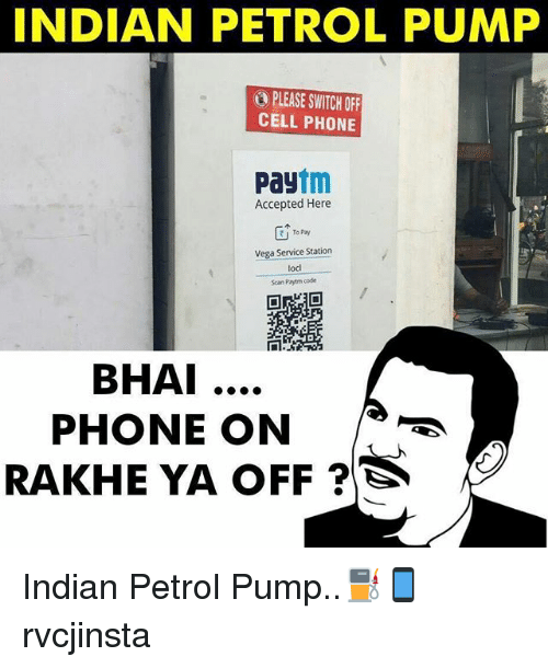 Memes, 🤖, and Code: INDIAN PETROL PUMP  PLEASE SWITCH OFF  CELLPHONE  tm  Pay  Accepted Here  To Pay  Vega Service Station  locl  scan Paytm code  BHAI  PHONE ON  RAKHE YA OFF Indian Petrol Pump..⛽️📱 rvcjinsta