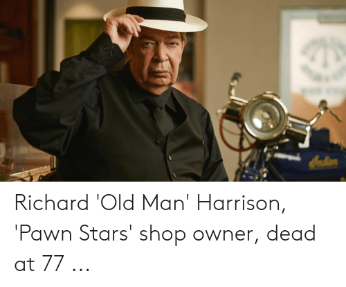 Pawn Stars Shop: Indian Richard 'Old Man' Harrison, 'Pawn Stars' shop owner, dead at 77 ...