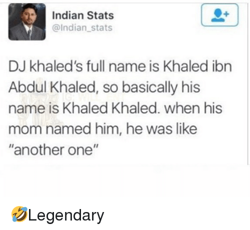 "Another One, Memes, and Indian: Indian Stats  @Indian stats  DJ khaled's full name is Khaled ibn  Abdul Khaled, so basically his  name is Khaled Khaled. when his  mom named him, he was like  another one"" 🤣Legendary"