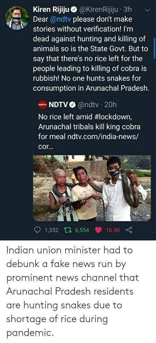 Fake News: Indian union minister had to debunk a fake news run by prominent news channel that Arunachal Pradesh residents are hunting snakes due to shortage of rice during pandemic.