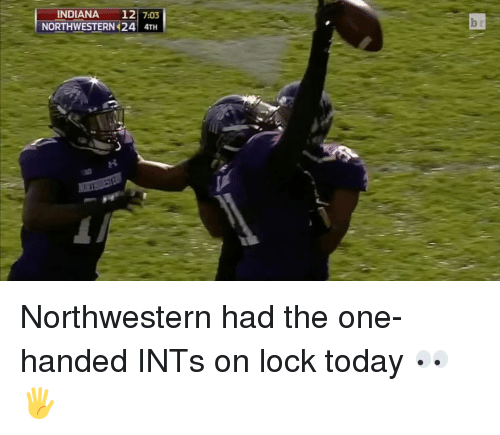 Sports: INDIANA  12  7.03  NORTHWESTERN 24 4TH Northwestern had the one-handed INTs on lock today 👀🖐